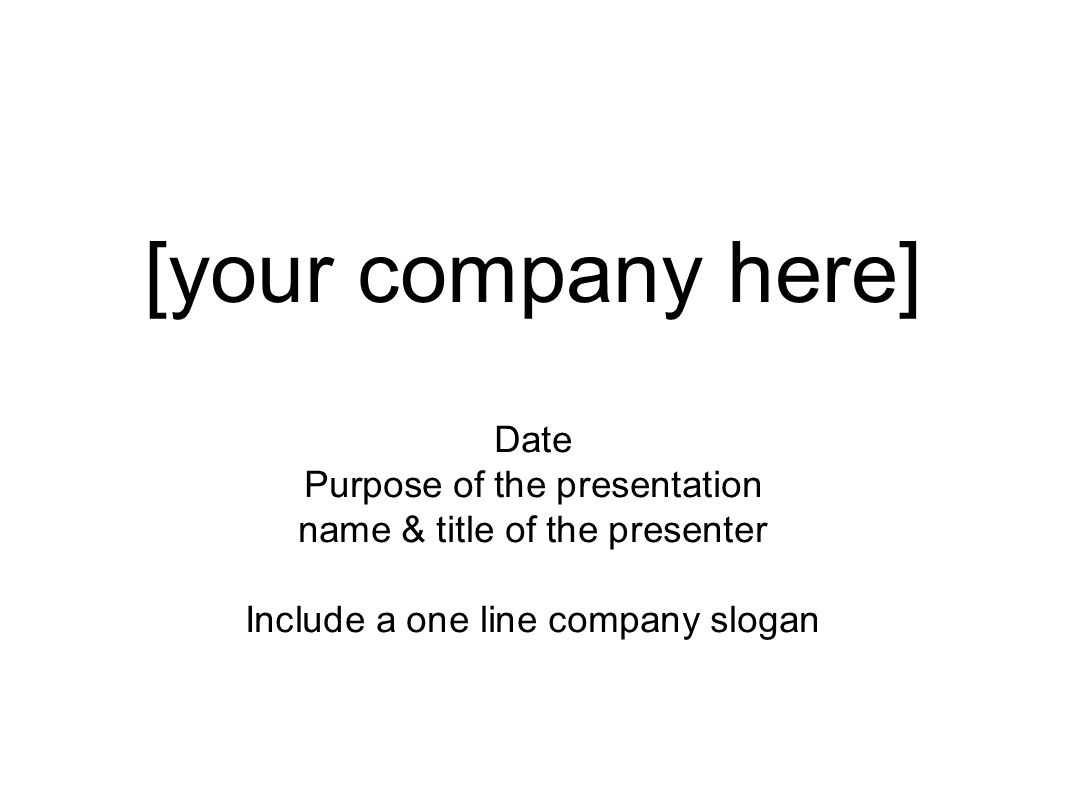 [your company here] Date Purpose of the presentation